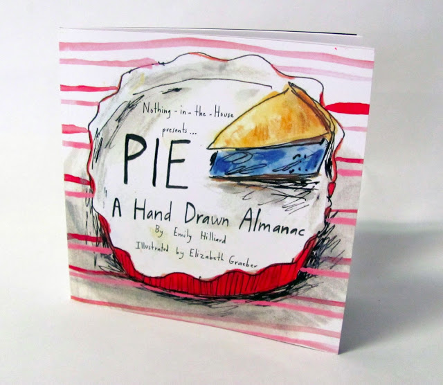 Pie: A Hand Drawn Almanac by Emily Hilliard, Illustrated by Elizabeth Graeber