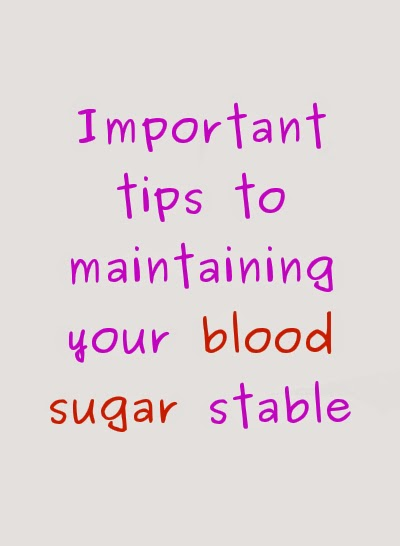 Important tips to maintaining your blood sugar stable