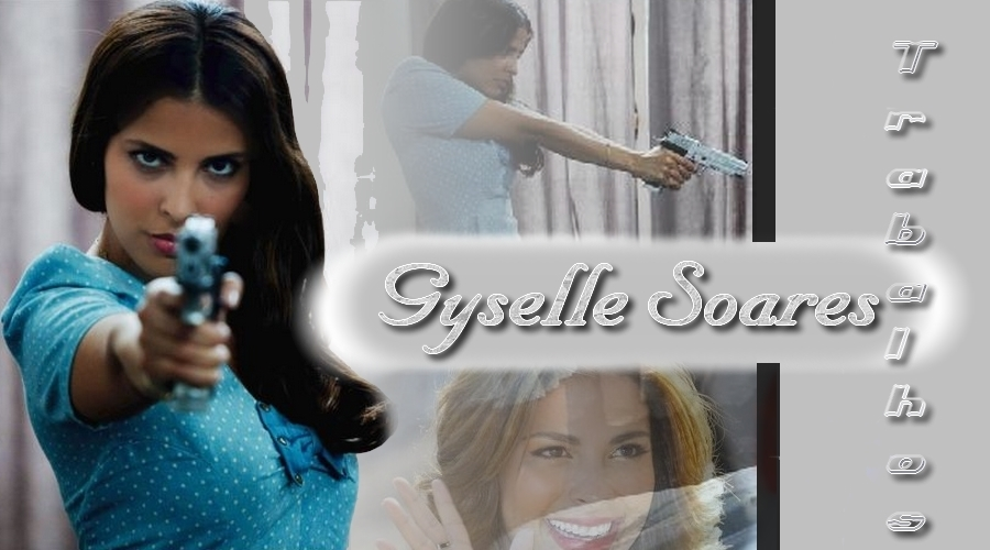 Trabalhos da Atriz Gyselle Soares