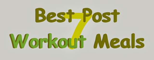 7 Best Post Workout Meals