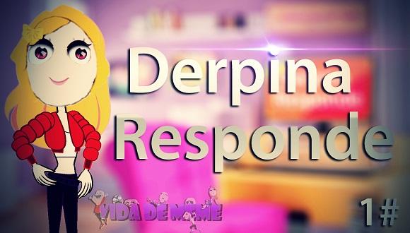 Vídeo do Canal Vida de Meme: Derpina Responde #1