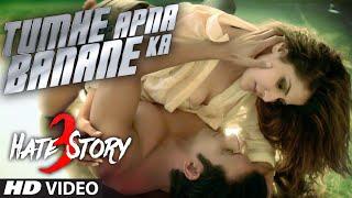 Tumhe Apna Banane Ka VIDEO Song _ Hate Story 3 _ Zareen Khan, Sharman Joshi _ T-Series