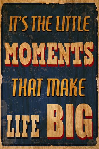 Las pequeñas cosas hacen grande la vida