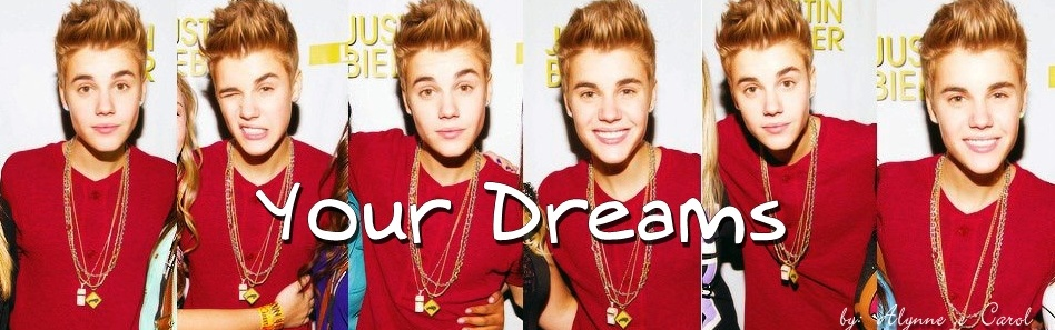 Your dreams!