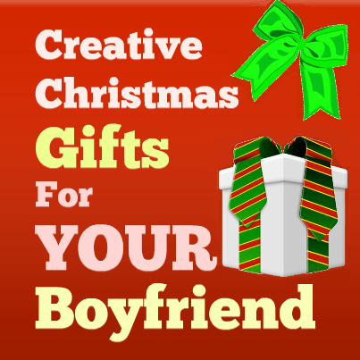Creative christmas gifts for boyfriend for Creative christmas ideas