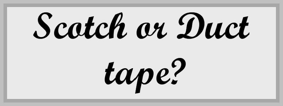 Scotch or Duct Tape ?