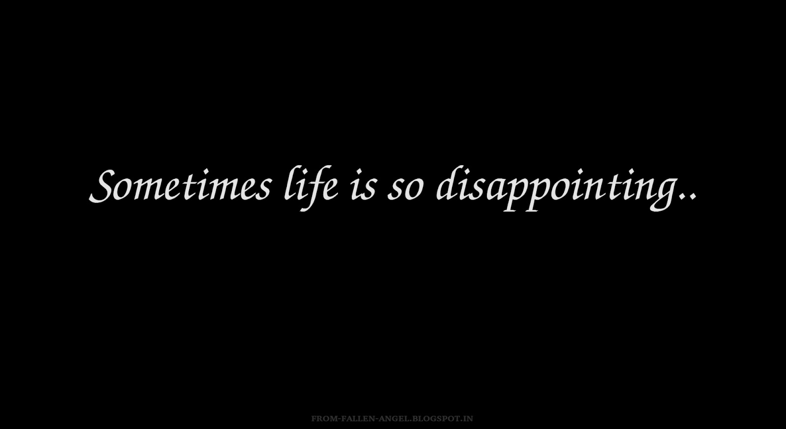 Sometimes life is so disappointing..