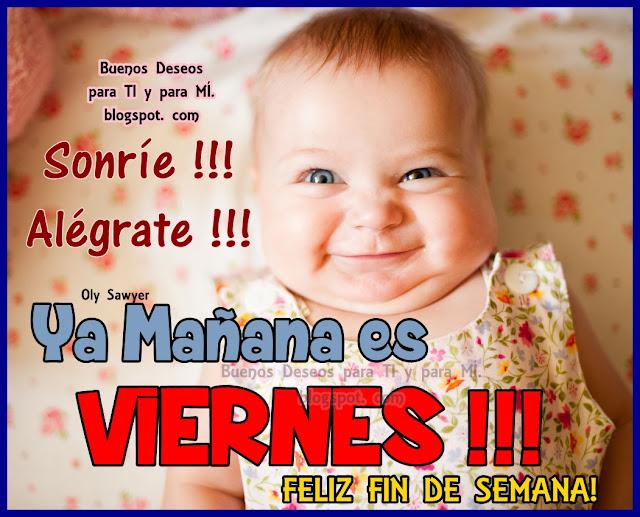 Sonríe !!! Alégrate !!! YA MAÑANA ES VIERNES !!! Feliz Fin de Semana!