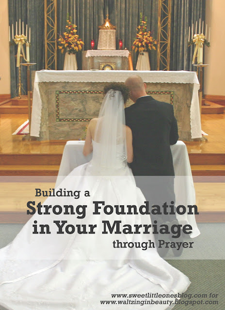 Building a Strong Foundation in Your Marriage through Prayer - www.sweetlittleonesblog.com for www.waltzinginbeauty.blogspot.com