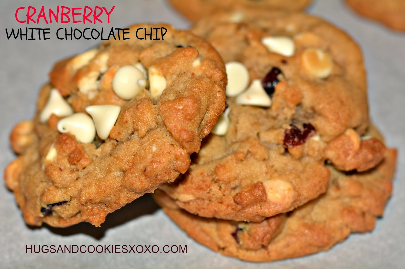 CRANBERRY WHITE CHOCOLATE CHIP COOKIES!!! - Hugs and Cookies XOXO