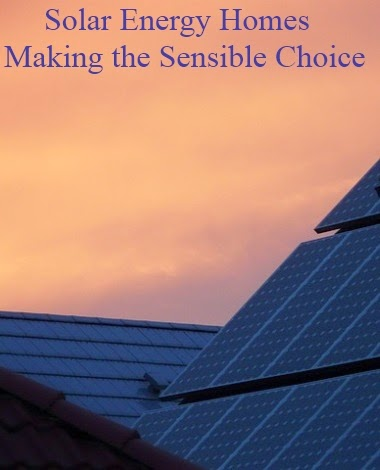 Solar Energy Homes - Making the Sensible Choice