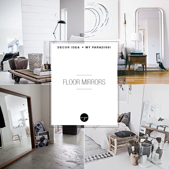 DECOR TREND: Floor mirrors | My Paradissi