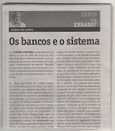 Jacques dos Santos zangou-se com os bancos...