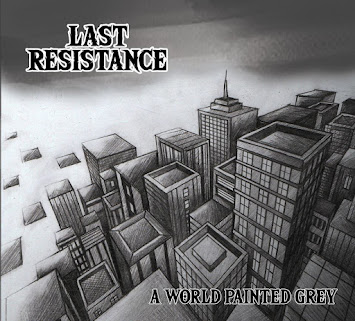 "LAST RESISTANCE - ""A WORLD PAINTED GREY"""