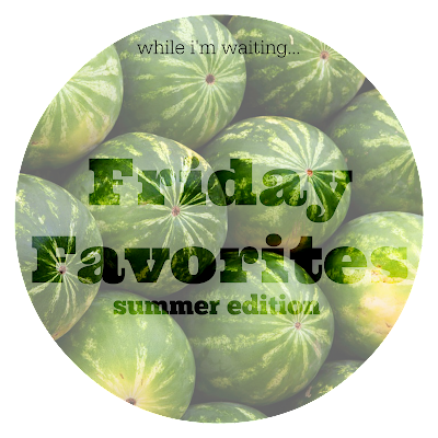 While I'm Waiting...Friday Favorites