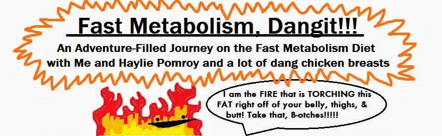 Fast Metabolism, Dangit!