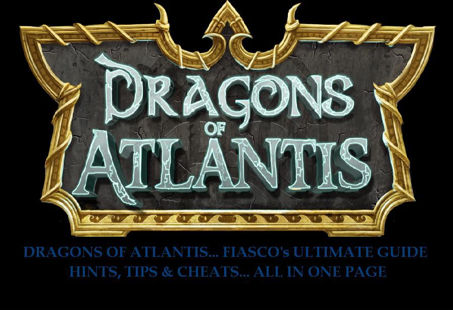 DRAGONS OF ATLANTIS... FIASCO's ULTIMATE GUIDE & HINTS