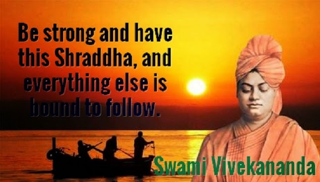 Be strong and have this Shraddha, and everything else is bound to follow.