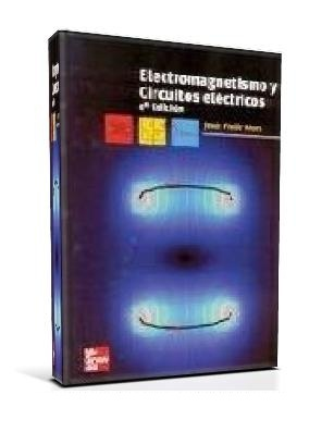 Electromagnetismo y Circuitos Eléctricos, 3ra Edición   Jesús Fraile Mora