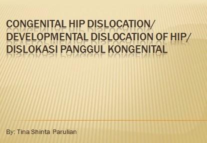 Congenital Hip Dislocation / Developmental Dislocation of Hip / Dislokasi Panggul Kongenital