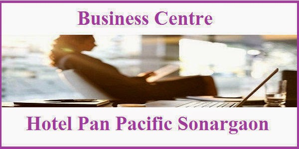Business Centre of Hotel Pan Pacific Sonargaon