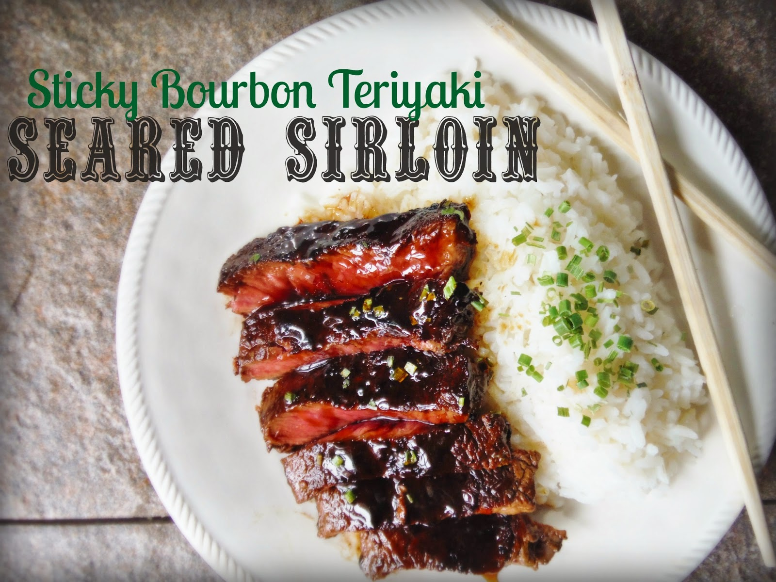 Sticky Bourbon Teriyaki Seared Sirloin Steak