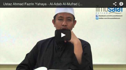 Ustaz Ahmad Fazrin Yahaya – Al-Adab Al-Mufrad ( siri 2 )