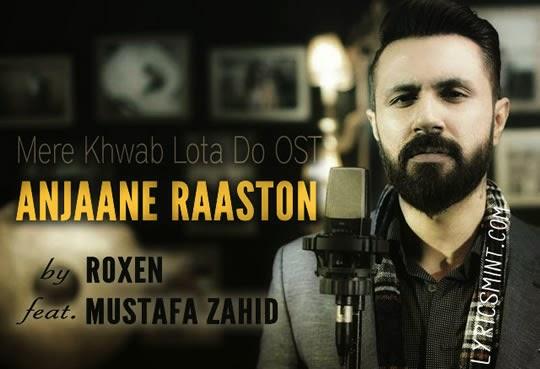 Anjaane Raaston Mein - Mustafa Zahid