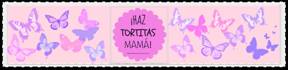¡HAZ TORTITAS MAMÁ!