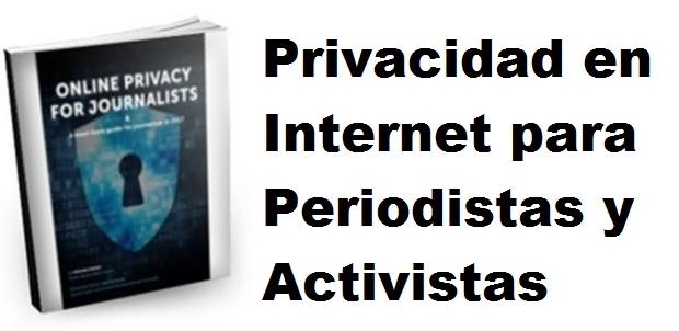 Privacidad en Internet para Periodistasy Activistas