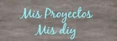 Mis proyectos / Mis Diy