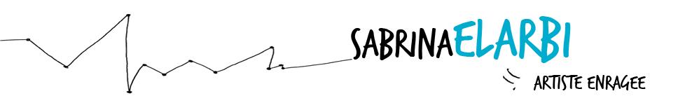 SABRINA ELARBI - ARTISTE ENRAGEE