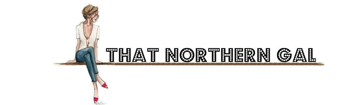 That Northern Gal | Fashion, Beauty & Lifestyle Blog