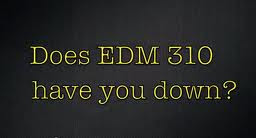 EDM 310 have you down ?