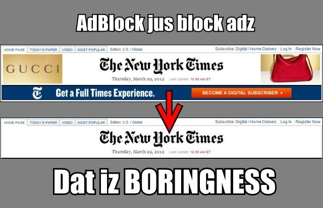 AdBlock just block adz.  Dat is BORINGNESS