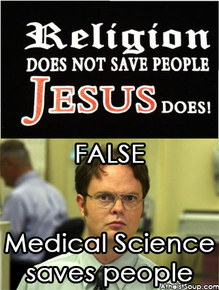 Religion does not save people Jesus does! False, medical science does
