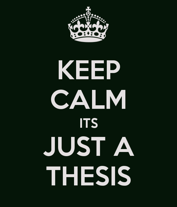 Keep Calm, It's Just a Thesis