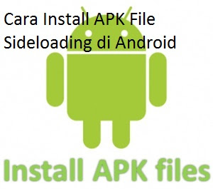 Cara Install APK File Sideloading di Android
