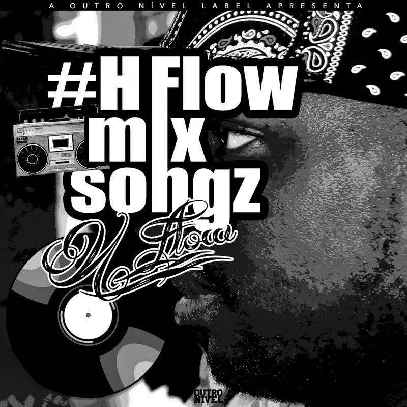 "A Outro Nível Label Apresenta ...H Flow ""Projecto : #HFlowMixSongz"""