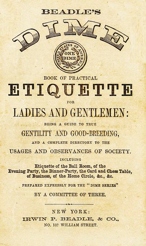 eadle's Dime Book of Practical Etiquette for Ladies and Gentlemen, by anonymous (1859),