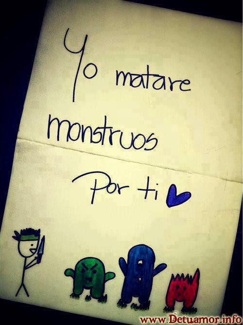 Yo mataré monstruos por ti ♥ - Imágenes de Amor, frases de Amor.