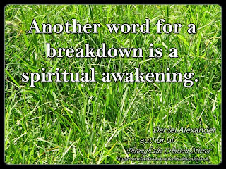 Another word for a breakdown is a spiritual awakening.