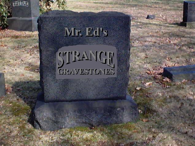 Mr. Ed's Strange Gravestones