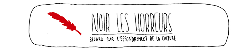 Noir les horreurs