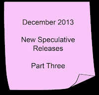 December 2013 New Speculative Releases Part Three
