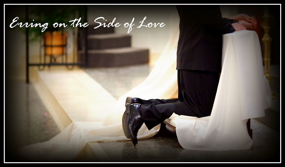 Erring on the Side of Love