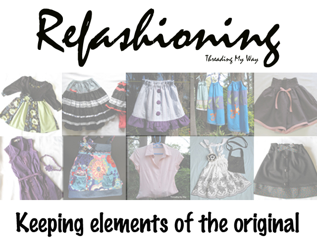 Refashioning by utilising elements of the original garment - saves time. The features can actually make the refashioned item stand out ~ Threading My Way