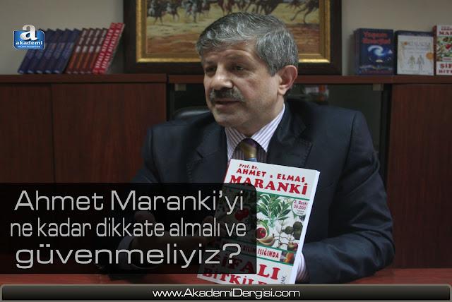 Ahmet Maranki'yi ne kadar dikkate almalı ve ona ne kadar güvenmeliyiz?