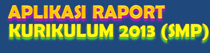 download aplikasi excel 2003 2007 2010 daftar nilai dan raport kurikulum 2013 gratis untuk SMP