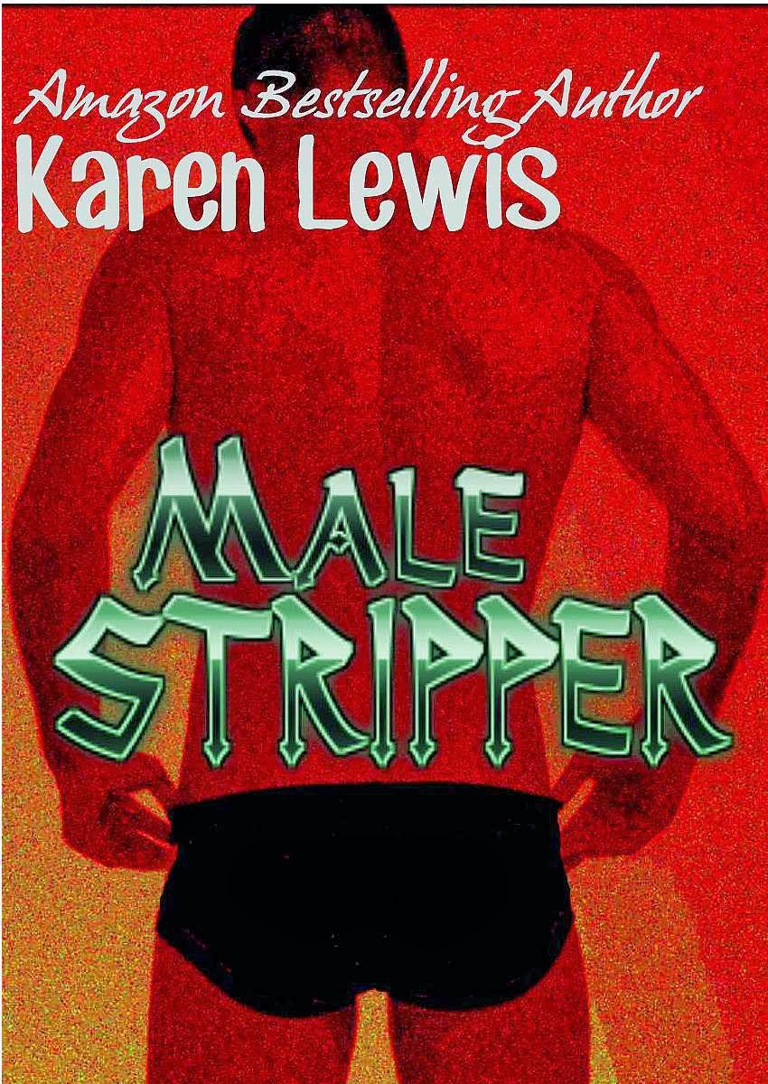 http://www.amazon.co.uk/Male-Stripper-Karen-Lewis-ebook/dp/B00HZZDBEU/ref=sr_1_4?s=books&ie=UTF8&qid=1390471551&sr=1-4&keywords=male+stripper